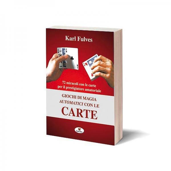 Karl Fulves - Giochi di magia automatici con le ca...