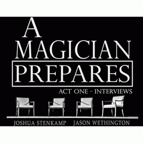 A Magician Prepares: Act One - Interviews by Joshu...