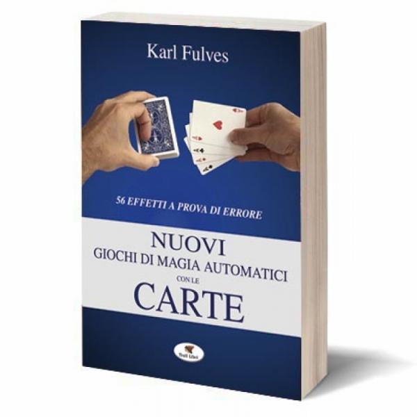 Karl Fulves - Nuovi giochi di magia automatici con...